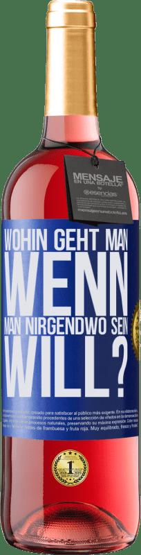 24,95 € Kostenloser Versand | Roséwein ROSÉ Ausgabe wohin geht man, wenn man nirgendwo sein will? Blaue Markierung. Anpassbares Etikett Junger Wein Ernte 2020 Tempranillo