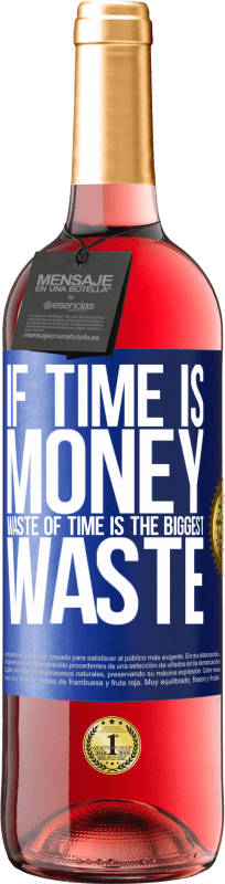 24,95 € Free Shipping | Rosé Wine ROSÉ Edition If time is money, waste of time is the biggest waste Blue Label. Customizable label Young wine Harvest 2020 Tempranillo