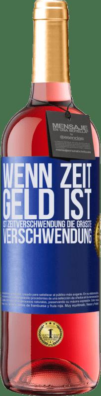 24,95 € Kostenloser Versand | Roséwein ROSÉ Ausgabe Wenn Zeit Geld ist, ist Zeitverschwendung die größte Verschwendung Blaue Markierung. Anpassbares Etikett Junger Wein Ernte 2020 Tempranillo
