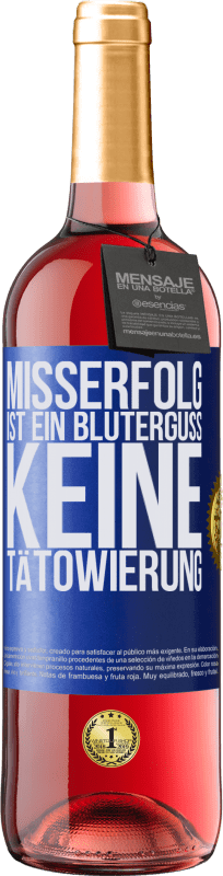 24,95 € Kostenloser Versand | Roséwein ROSÉ Ausgabe Misserfolg ist ein Bluterguss, keine Tätowierung Blaue Markierung. Anpassbares Etikett Junger Wein Ernte 2020 Tempranillo