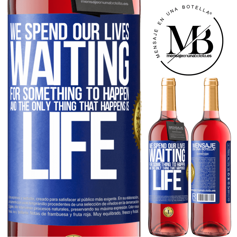 24,95 € Free Shipping | Rosé Wine ROSÉ Edition We spend our lives waiting for something to happen, and the only thing that happens is life Blue Label. Customizable label Young wine Harvest 2020 Tempranillo