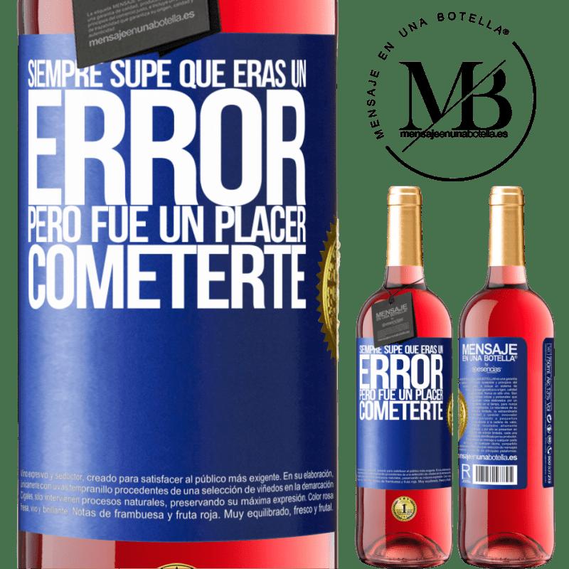 24,95 € Envoi gratuit | Vin rosé Édition ROSÉ J'ai toujours su que tu étais une erreur, mais ce fut un plaisir de te faire Étiquette Bleue. Étiquette personnalisable Vin jeune Récolte 2020 Tempranillo