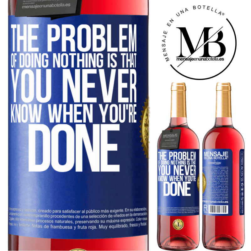 24,95 € Free Shipping | Rosé Wine ROSÉ Edition The problem of doing nothing is that you never know when you're done Blue Label. Customizable label Young wine Harvest 2020 Tempranillo