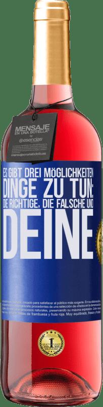 24,95 € Kostenloser Versand   Roséwein ROSÉ Ausgabe Es gibt drei Möglichkeiten, Dinge zu tun: die richtige, die falsche und deine Blaue Markierung. Anpassbares Etikett Junger Wein Ernte 2020 Tempranillo