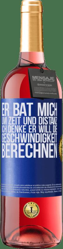 24,95 € Kostenloser Versand | Roséwein ROSÉ Ausgabe Er bat mich um Zeit und Distanz. Ich denke, er will die Geschwindigkeit berechnen Blaue Markierung. Anpassbares Etikett Junger Wein Ernte 2020 Tempranillo