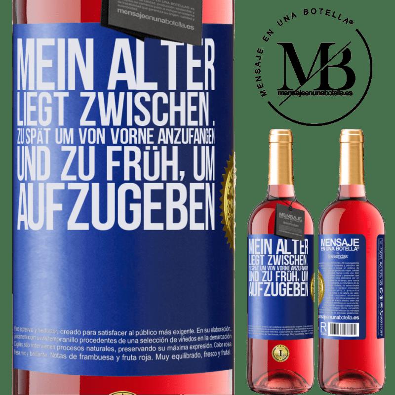 24,95 € Kostenloser Versand | Roséwein ROSÉ Ausgabe Mein Alter liegt zwischen ... Zu spät, um von vorne anzufangen, und ... zu früh, um aufzugeben Blaue Markierung. Anpassbares Etikett Junger Wein Ernte 2020 Tempranillo