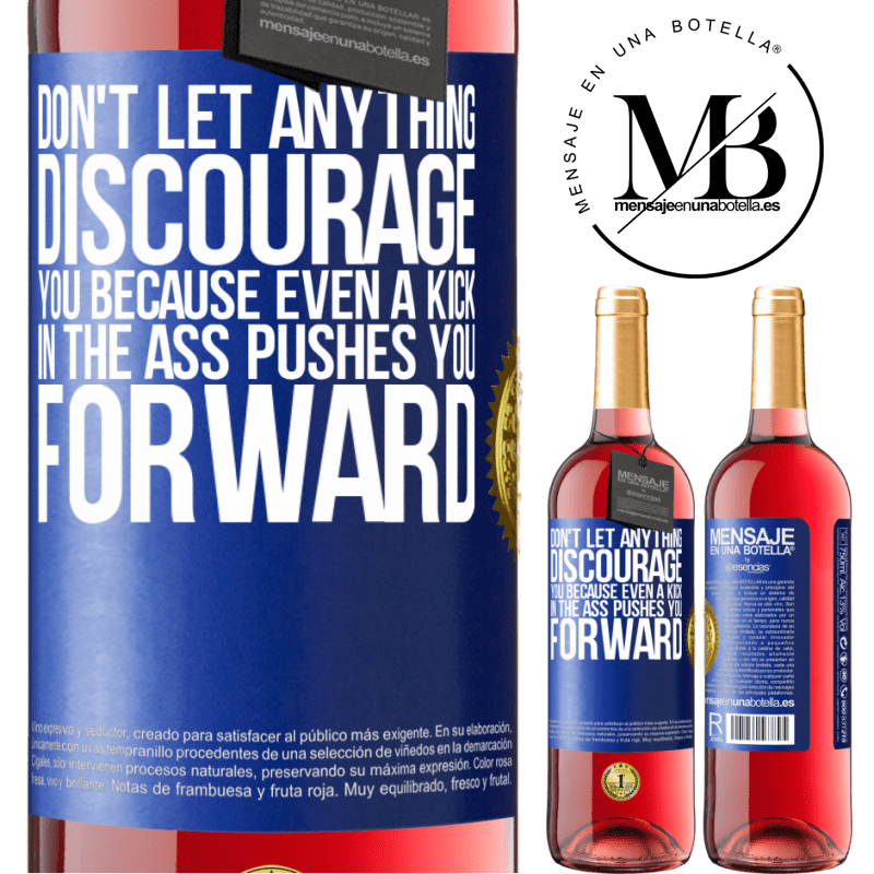 24,95 € Free Shipping   Rosé Wine ROSÉ Edition Don't let anything discourage you, because even a kick in the ass pushes you forward Blue Label. Customizable label Young wine Harvest 2020 Tempranillo