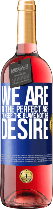 24,95 € | Rosé Wine ROSÉ Edition We are in the perfect age to keep the blame, not the desire Blue Label. Customizable label Young wine Harvest 2020 Tempranillo