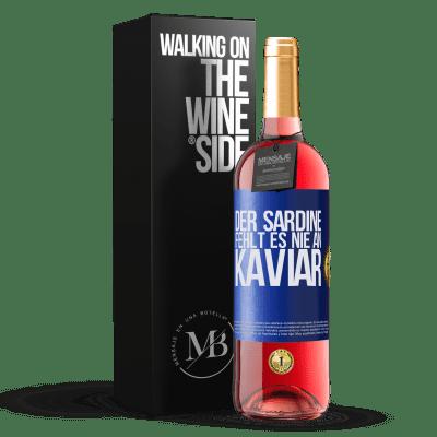 «Der Sardine fehlt es nie an Kaviar» ROSÉ Ausgabe