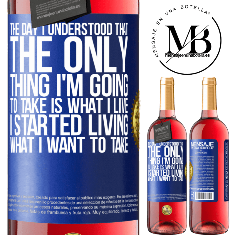 24,95 € Free Shipping | Rosé Wine ROSÉ Edition The day I understood that the only thing I'm going to take is what I live, I started living what I want to take Blue Label. Customizable label Young wine Harvest 2020 Tempranillo