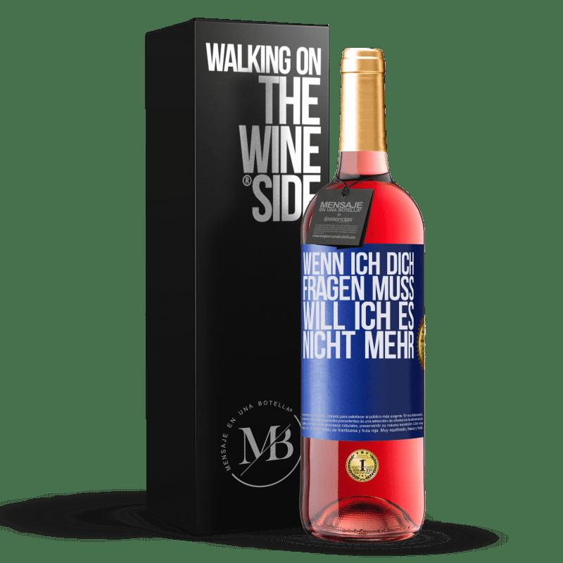 24,95 € Kostenloser Versand | Roséwein ROSÉ Ausgabe Wenn ich dich fragen muss, will ich es nicht mehr Blaue Markierung. Anpassbares Etikett Junger Wein Ernte 2020 Tempranillo