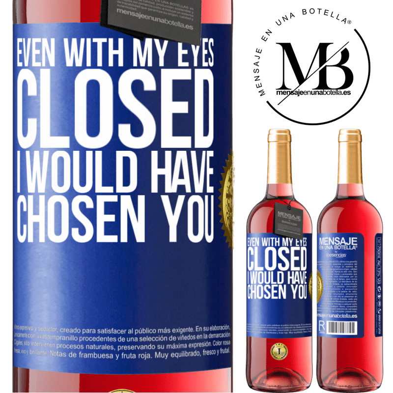 24,95 € Free Shipping | Rosé Wine ROSÉ Edition Even with my eyes closed I would have chosen you Blue Label. Customizable label Young wine Harvest 2020 Tempranillo