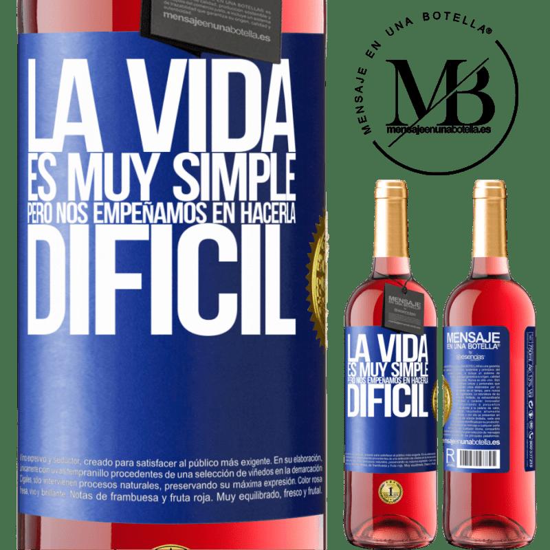 24,95 € Envoi gratuit | Vin rosé Édition ROSÉ La vie est très simple, mais nous nous efforçons de la rendre difficile Étiquette Bleue. Étiquette personnalisable Vin jeune Récolte 2020 Tempranillo