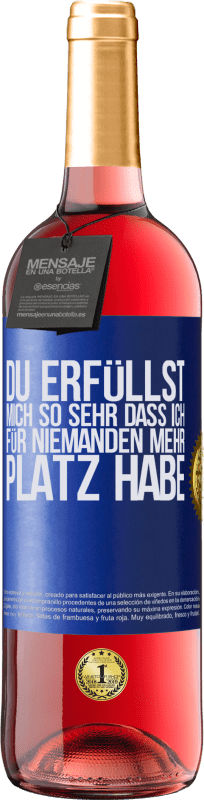 24,95 € Kostenloser Versand   Roséwein ROSÉ Ausgabe Du erfüllst mich so sehr, dass ich für niemanden mehr Platz habe Blaue Markierung. Anpassbares Etikett Junger Wein Ernte 2020 Tempranillo