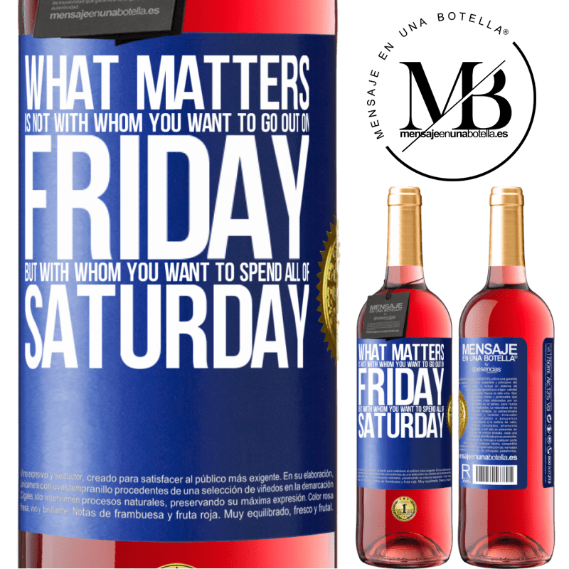 24,95 € Free Shipping   Rosé Wine ROSÉ Edition What matters is not with whom you want to go out on Friday, but with whom you want to spend all of Saturday Blue Label. Customizable label Young wine Harvest 2020 Tempranillo