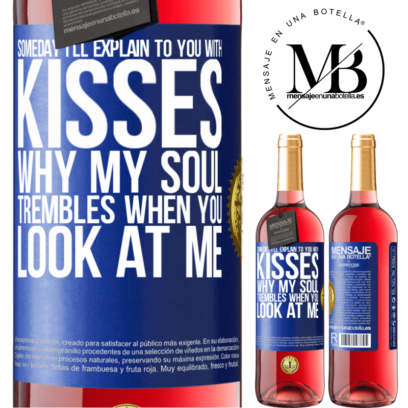 24,95 € Free Shipping   Rosé Wine ROSÉ Edition Someday I'll explain to you with kisses why my soul trembles when you look at me Blue Label. Customizable label Young wine Harvest 2020 Tempranillo
