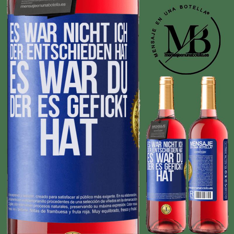 24,95 € Kostenloser Versand | Roséwein ROSÉ Ausgabe Es war nicht ich, der entschieden hat, es war du, der es gefickt hat Blaue Markierung. Anpassbares Etikett Junger Wein Ernte 2020 Tempranillo