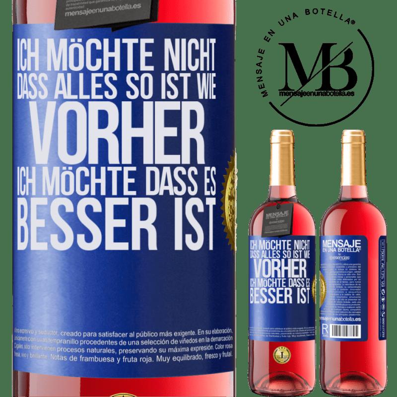 24,95 € Kostenloser Versand | Roséwein ROSÉ Ausgabe Ich möchte nicht, dass alles so ist wie vorher, ich möchte, dass es besser ist Blaue Markierung. Anpassbares Etikett Junger Wein Ernte 2020 Tempranillo