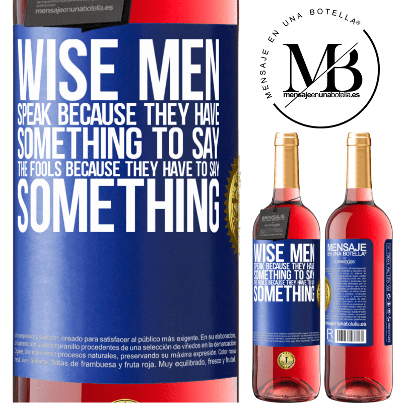 24,95 € Free Shipping | Rosé Wine ROSÉ Edition Wise men speak because they have something to say the fools because they have to say something Blue Label. Customizable label Young wine Harvest 2020 Tempranillo