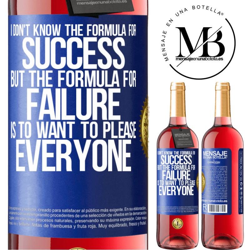 24,95 € Free Shipping | Rosé Wine ROSÉ Edition I don't know the formula for success, but the formula for failure is to want to please everyone Blue Label. Customizable label Young wine Harvest 2020 Tempranillo
