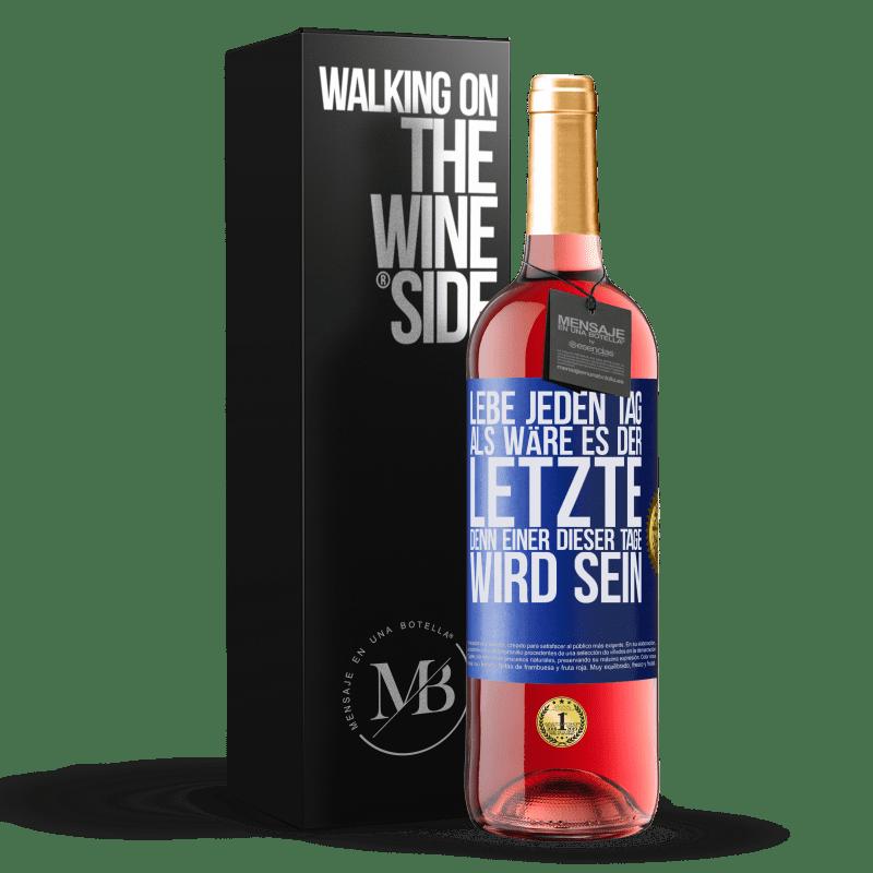24,95 € Kostenloser Versand | Roséwein ROSÉ Ausgabe Lebe jeden Tag als wäre es der letzte, denn einer dieser Tage wird sein Blaue Markierung. Anpassbares Etikett Junger Wein Ernte 2020 Tempranillo