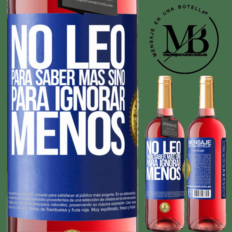 24,95 € Envoi gratuit   Vin rosé Édition ROSÉ Je ne lis pas pour en savoir plus, mais pour ignorer moins Étiquette Bleue. Étiquette personnalisable Vin jeune Récolte 2020 Tempranillo