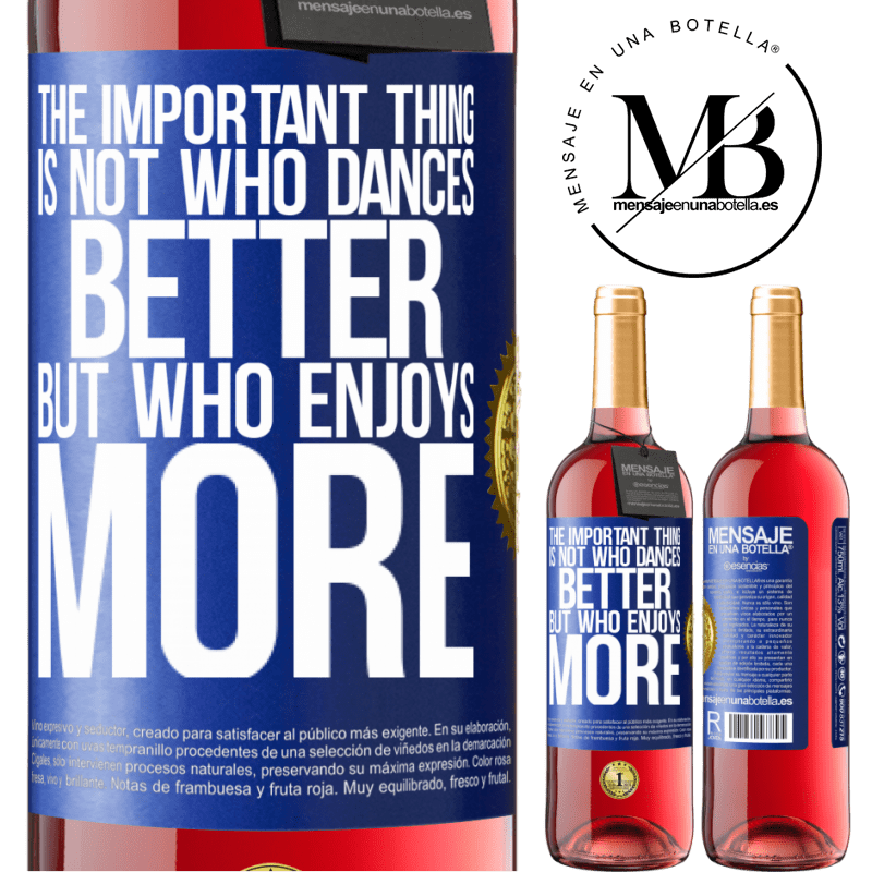 24,95 € Free Shipping   Rosé Wine ROSÉ Edition The important thing is not who dances better, but who enjoys more Blue Label. Customizable label Young wine Harvest 2020 Tempranillo