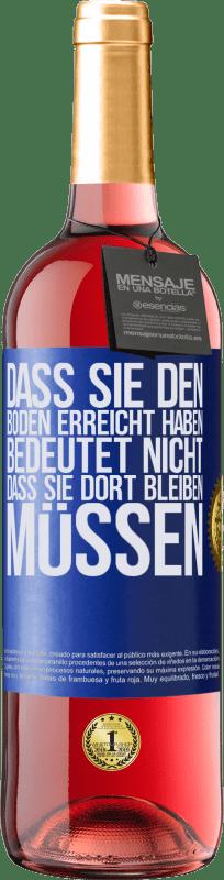 24,95 € Kostenloser Versand | Roséwein ROSÉ Ausgabe Dass Sie den Boden erreicht haben, bedeutet nicht, dass Sie dort bleiben müssen Blaue Markierung. Anpassbares Etikett Junger Wein Ernte 2020 Tempranillo