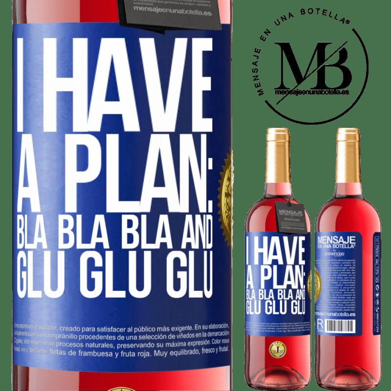 24,95 € Free Shipping | Rosé Wine ROSÉ Edition I have a plan: Bla Bla Bla and Glu Glu Glu Blue Label. Customizable label Young wine Harvest 2020 Tempranillo