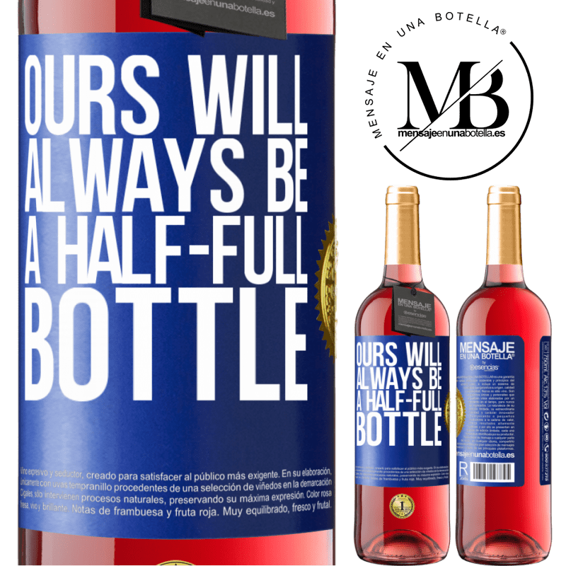 24,95 € Free Shipping   Rosé Wine ROSÉ Edition Ours will always be a half-full bottle Blue Label. Customizable label Young wine Harvest 2020 Tempranillo