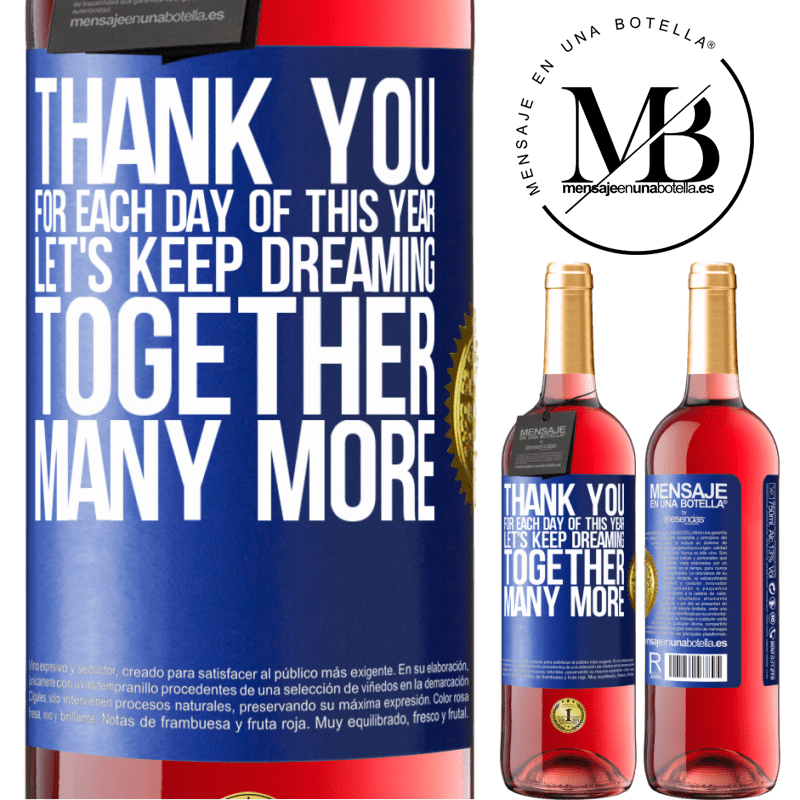 24,95 € Free Shipping | Rosé Wine ROSÉ Edition Thank you for each day of this year. Let's keep dreaming together many more Blue Label. Customizable label Young wine Harvest 2020 Tempranillo