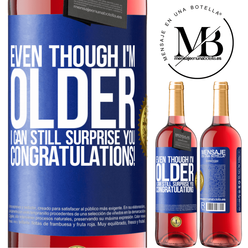 24,95 € Free Shipping | Rosé Wine ROSÉ Edition Even though I'm older, I can still surprise you. Congratulations! Blue Label. Customizable label Young wine Harvest 2020 Tempranillo