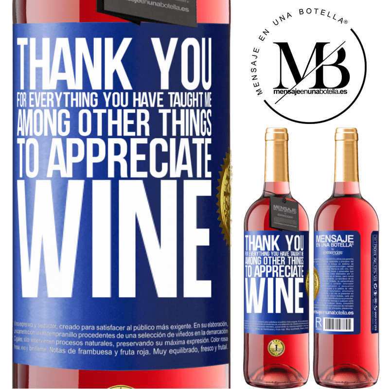 24,95 € Free Shipping   Rosé Wine ROSÉ Edition Thank you for everything you have taught me, among other things, to appreciate wine Blue Label. Customizable label Young wine Harvest 2020 Tempranillo