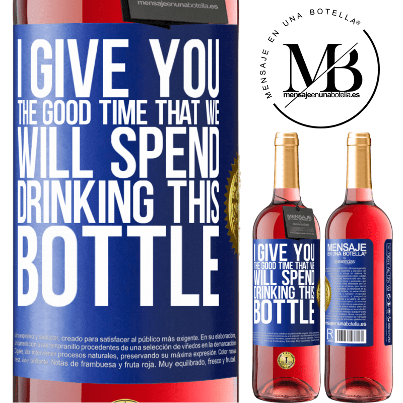 24,95 € Free Shipping | Rosé Wine ROSÉ Edition I give you the good time that we will spend drinking this bottle Blue Label. Customizable label Young wine Harvest 2020 Tempranillo
