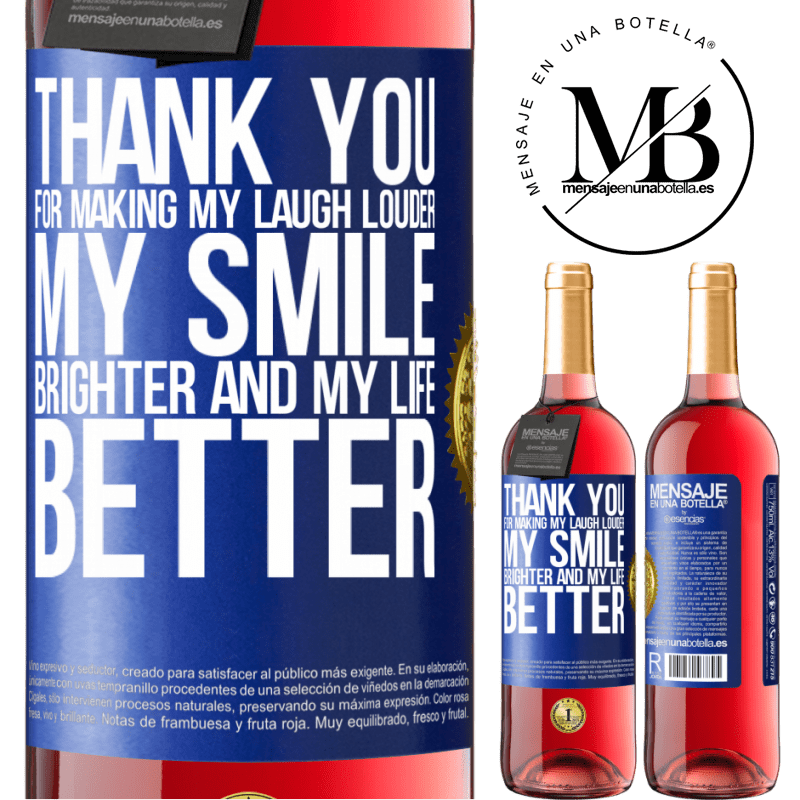 24,95 € Free Shipping   Rosé Wine ROSÉ Edition Thank you for making my laugh louder, my smile brighter and my life better Blue Label. Customizable label Young wine Harvest 2020 Tempranillo