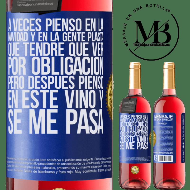 24,95 € Envoi gratuit | Vin rosé Édition ROSÉ Parfois, je pense à Noël et aux gens de plasta que je devrai voir comme une obligation. Mais alors je pense à ce vin et ça Étiquette Bleue. Étiquette personnalisable Vin jeune Récolte 2020 Tempranillo