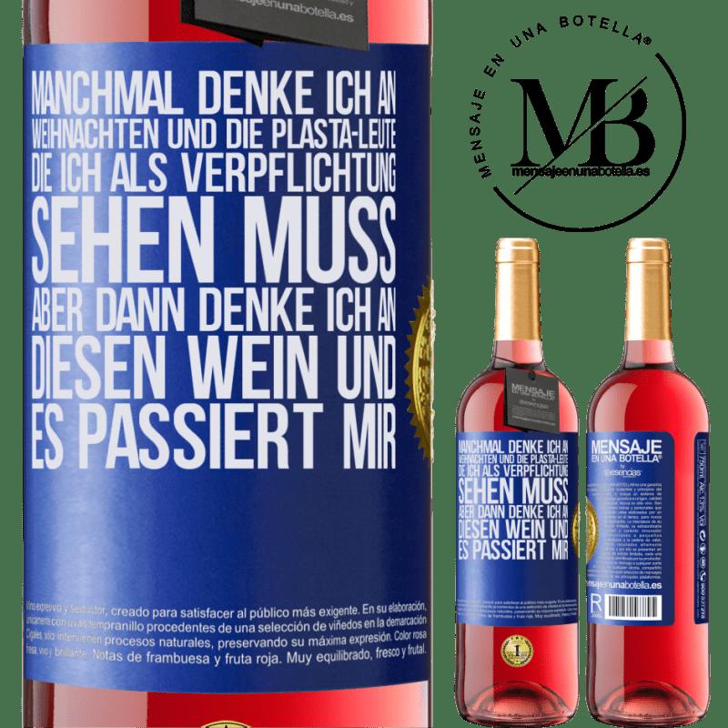 24,95 € Kostenloser Versand   Roséwein ROSÉ Ausgabe Manchmal denke ich an Weihnachten und die Plasta-Leute, die ich als Verpflichtung sehen muss. Aber dann denke ich an diesen Blaue Markierung. Anpassbares Etikett Junger Wein Ernte 2020 Tempranillo