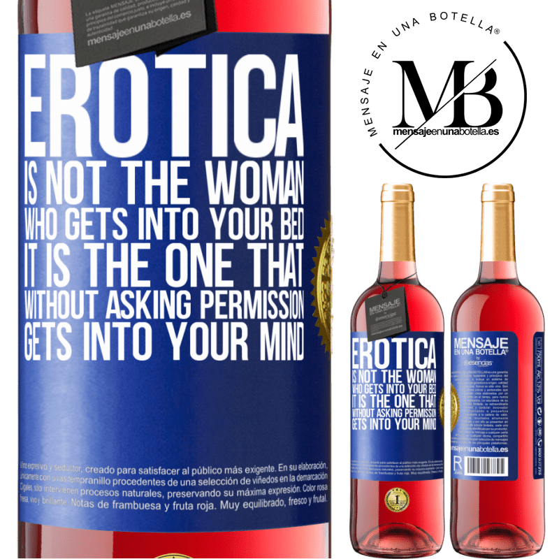 24,95 € Free Shipping | Rosé Wine ROSÉ Edition Erotica is not the woman who gets into your bed. It is the one that without asking permission, gets into your mind Blue Label. Customizable label Young wine Harvest 2020 Tempranillo