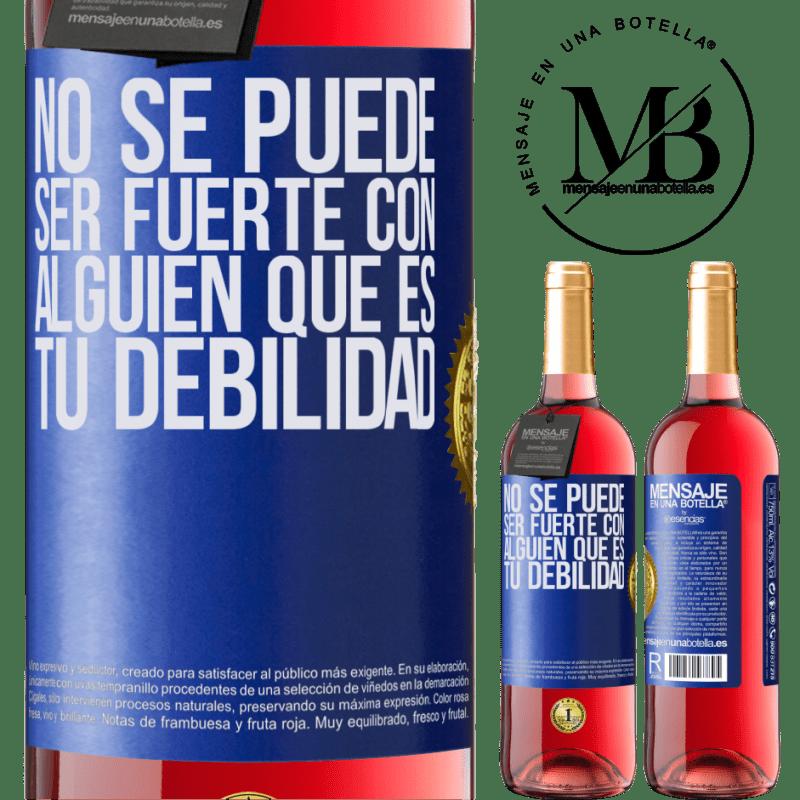 24,95 € Envoi gratuit | Vin rosé Édition ROSÉ Vous ne pouvez pas être fort avec quelqu'un qui est votre faiblesse Étiquette Bleue. Étiquette personnalisable Vin jeune Récolte 2020 Tempranillo