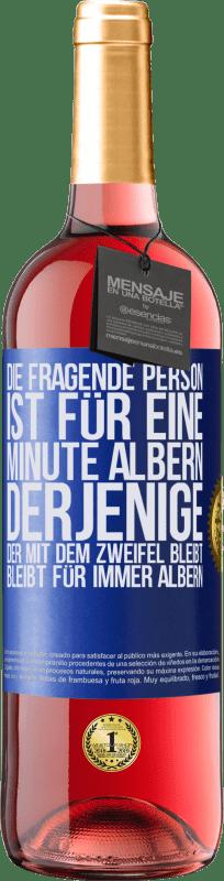 24,95 € Kostenloser Versand | Roséwein ROSÉ Ausgabe Die fragende Person ist für eine Minute albern. Derjenige, der mit dem Zweifel bleibt, bleibt für immer albern Blaue Markierung. Anpassbares Etikett Junger Wein Ernte 2020 Tempranillo