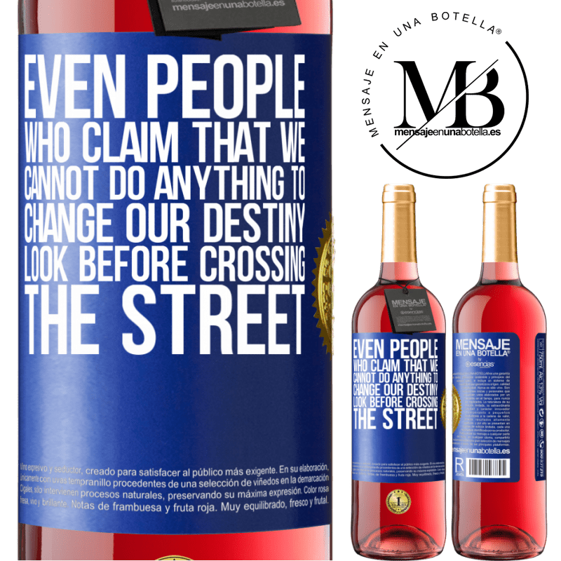 24,95 € Free Shipping   Rosé Wine ROSÉ Edition Even people who claim that we cannot do anything to change our destiny, look before crossing the street Blue Label. Customizable label Young wine Harvest 2020 Tempranillo