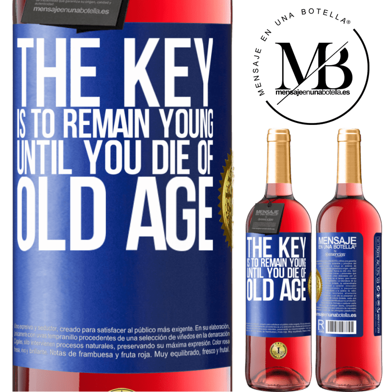 24,95 € Free Shipping   Rosé Wine ROSÉ Edition The key is to remain young until you die of old age Blue Label. Customizable label Young wine Harvest 2020 Tempranillo