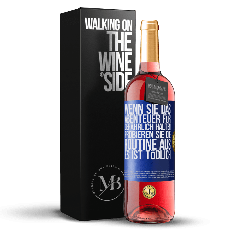 24,95 € Kostenloser Versand | Roséwein ROSÉ Ausgabe Wenn Sie das Abenteuer für gefährlich halten, probieren Sie die Routine aus. Es ist tödlich Blaue Markierung. Anpassbares Etikett Junger Wein Ernte 2020 Tempranillo