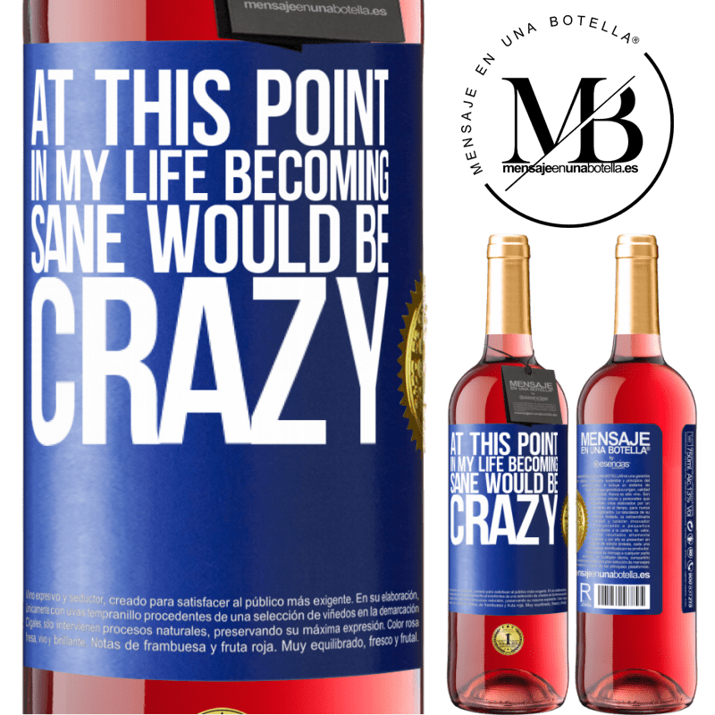 24,95 € Free Shipping | Rosé Wine ROSÉ Edition At this point in my life becoming sane would be crazy Blue Label. Customizable label Young wine Harvest 2020 Tempranillo