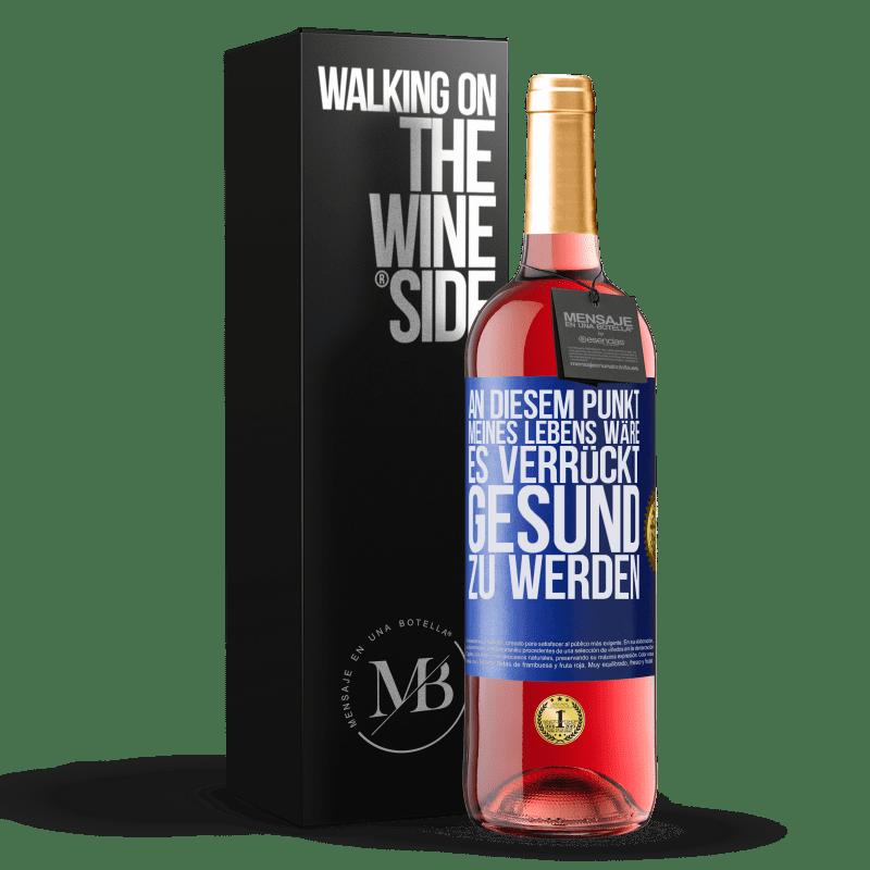 24,95 € Kostenloser Versand | Roséwein ROSÉ Ausgabe An diesem Punkt meines Lebens wäre es verrückt, gesund zu werden Blaue Markierung. Anpassbares Etikett Junger Wein Ernte 2020 Tempranillo