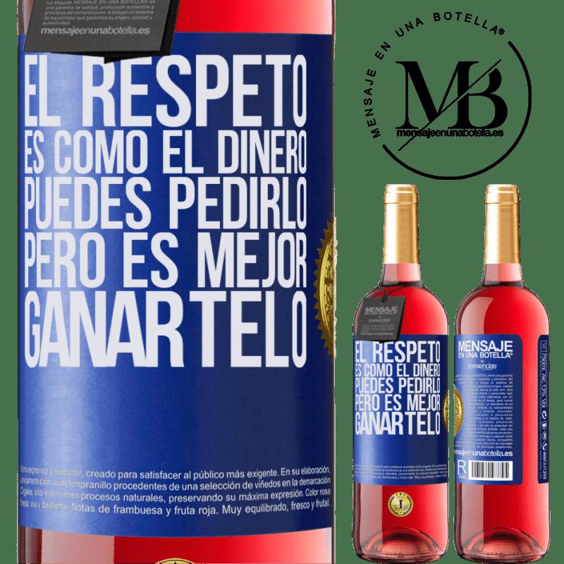 24,95 € Envoi gratuit | Vin rosé Édition ROSÉ Le respect est comme l'argent. Vous pouvez le demander, mais il vaut mieux le gagner Étiquette Bleue. Étiquette personnalisable Vin jeune Récolte 2020 Tempranillo