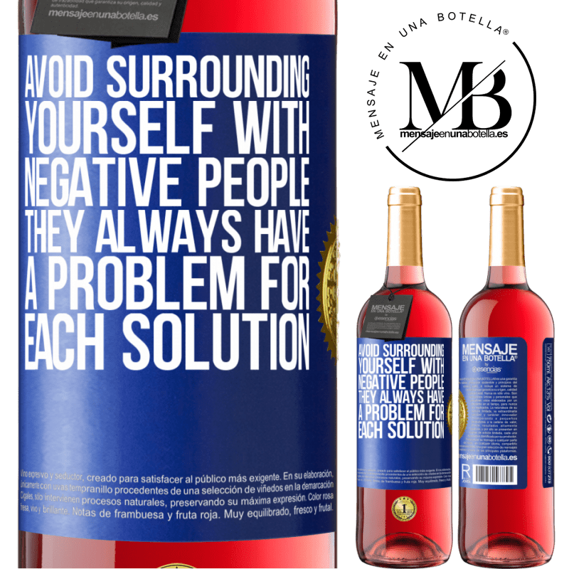 24,95 € Free Shipping | Rosé Wine ROSÉ Edition Avoid surrounding yourself with negative people. They always have a problem for each solution Blue Label. Customizable label Young wine Harvest 2020 Tempranillo