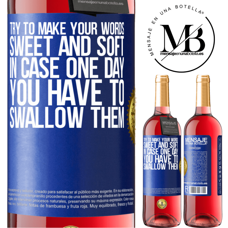 24,95 € Free Shipping | Rosé Wine ROSÉ Edition Try to make your words sweet and soft, in case one day you have to swallow them Blue Label. Customizable label Young wine Harvest 2020 Tempranillo