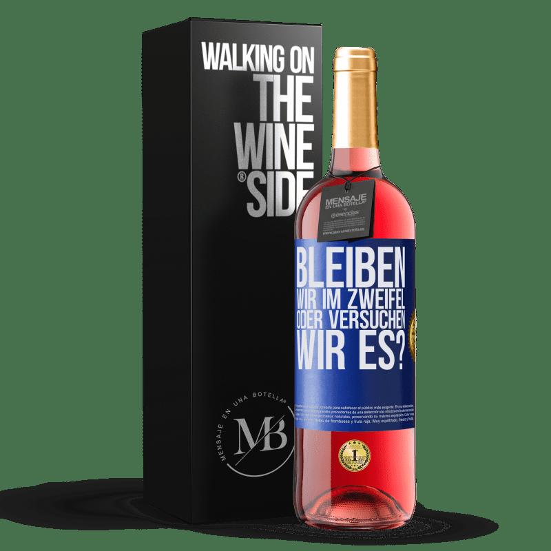 24,95 € Kostenloser Versand | Roséwein ROSÉ Ausgabe Bleiben wir im Zweifel oder versuchen wir es? Blaue Markierung. Anpassbares Etikett Junger Wein Ernte 2020 Tempranillo