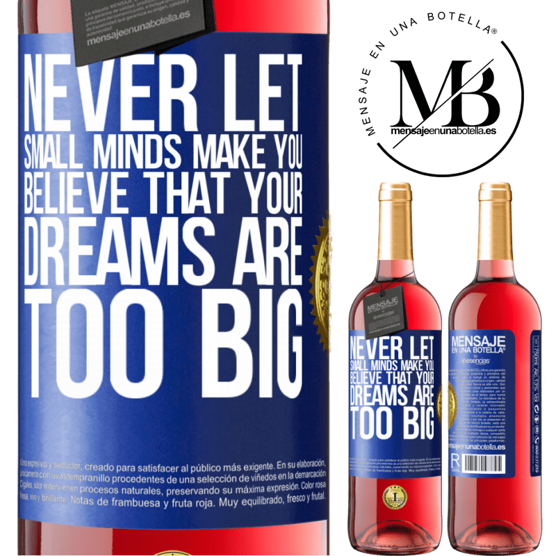 24,95 € Free Shipping | Rosé Wine ROSÉ Edition Never let small minds make you believe that your dreams are too big Blue Label. Customizable label Young wine Harvest 2020 Tempranillo